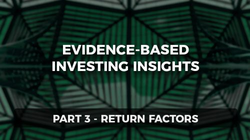 Evidence-Based Investing Insights Part 3: Return Factors