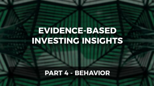 Evidence-Based Investing Insights Part 4: Behavior