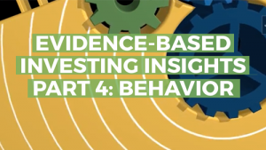 Evidence-Based Investing Insights Part 4: Behavior