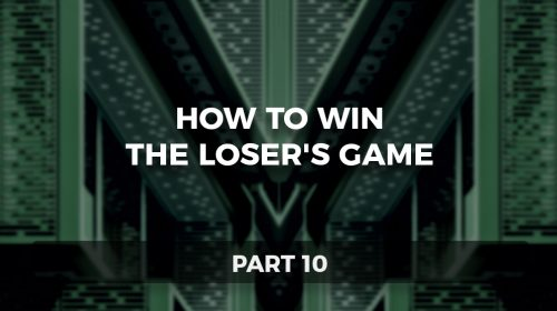 How to Win the Loser's Game, Part 10