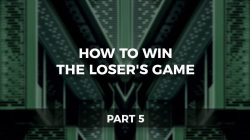 How to Win the Loser's Game, Part 5