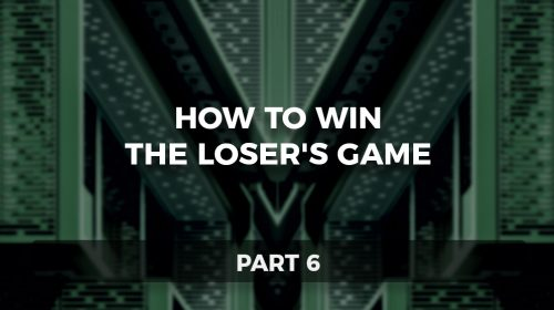 How to Win the Loser's Game, Part 6