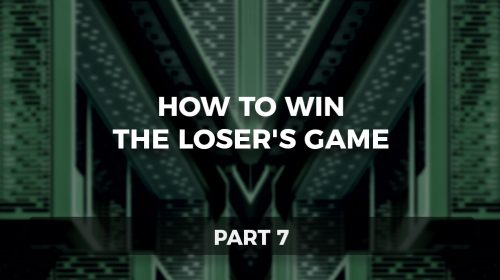 How to Win the Loser's Game, Part 7