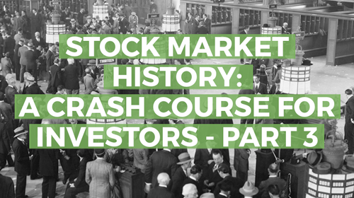 Stock Market History: A Crash Course for Investors, Part 3