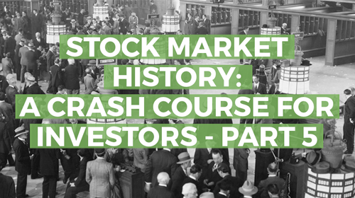 Stock Market History: A Crash Course for Investors, Part 5