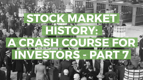Stock Market History: A Crash Course for Investors, Part 7
