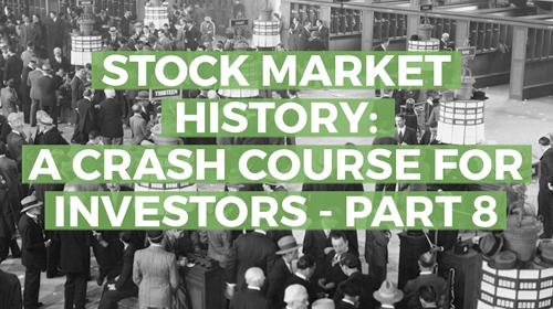 Stock Market History: A Crash Course for Investors, Part 8