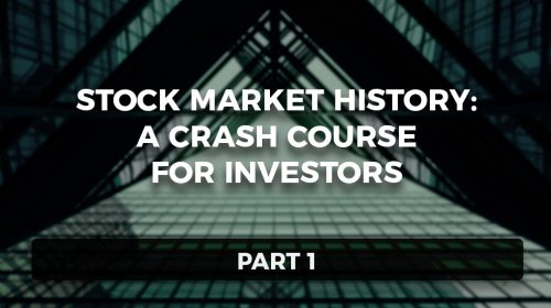 Stock Market History: A Crash Course for Investors, Part 1