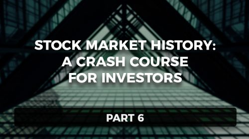 Stock Market History: A Crash Course for Investors, Part 6