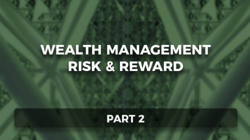 Wealth Management Risk & Reward – Part 2