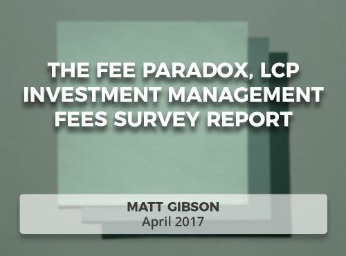 The Fee Paradox, LCP Investment management fees survey report