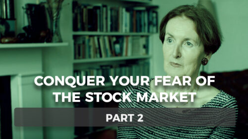 Conquer Your Fear of the Stock Market – Part 2