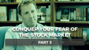 Conquer Your Fear of the Stock Market – Part 5